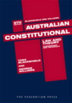 Australian Constitutional Law and Theory : Commentary and Materials - Tony Blackshield