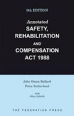 Annotated Safety, Rehabilitation and Compensation Act 1988 : Ninth Edition - John Oman Ballard