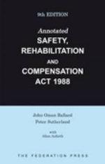 Annotated Safety, Rehabilitation and Compensation Act 1988 : Ninth Edition - John Oman Ballard