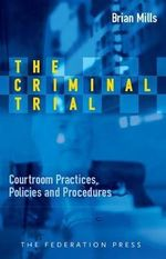 The Criminal Trial : Courtroom Practices, Policies and Procedures - Brian Mills