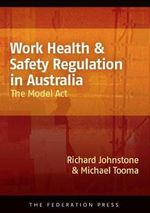 Work Health and Safety Regulation in Australia : The Model Act - Richard Johnstone