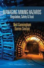 Managing Mining Hazards : Regulation, Safety and Trust - Neil Gunningham