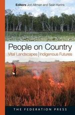 People on Country : Vital Landscapes, Indigenous Futures