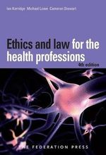 Ethics and Law for the Health Professions - Ian Kerridge