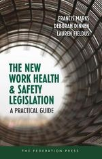 The New Work Health and Safety Legislation : A Practical Guide - Francis Marks