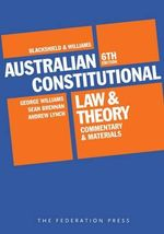 Blackshield and Williams Australian Constitutional Law and Theory : Commentary and Materials : 6th Edition - George Williams