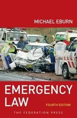 Emergency Law : Rights, Liabilities and Duties of Emergency Workers and Volunteers - Michael Eburn
