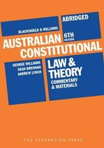Blackshield and Williams Australian Constitutional Law and Theory : Commentary and Materials - George Williams