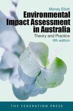 Environmental Impact Assessment in Australia : Theory and practice : 6th Edition - Mandy Elliott