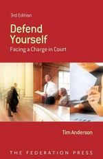 Defend Yourself : Facing a Charge in Court - Tim Anderson