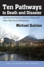 Ten Pathways to Death and Disaster : Learning from Fatal Incidents in Mines and Other High Hazard Workplaces - Michael Quinlan