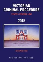 Victorian Criminal Procedure 2015 : State and Federal Law - Richard Fox