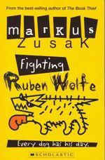 Fighting Ruben Wolfe : Wolf Brothers - Markus Zusak