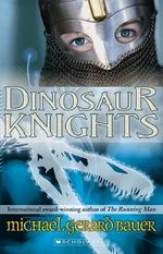 Dinosaur Knights - Michael Gerard Bauer