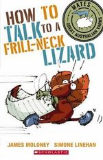 Mates : How to Talk to a Frill-Neck Lizard - James Moloney