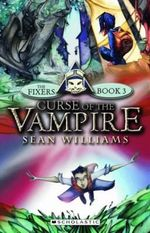 Curse of the Vampires : The Fixers New Series : Book 3 - Sean Williams