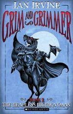 The Headless Highwayman : Grim and Grimmer Series : Book 1 - Ian Irvine