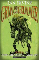 The Grasping Goblin : Grim and Grimmer Series : Book 2 - Ian Irvine