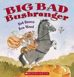 Big Bad Bushranger - Bob Brown