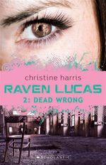 Dead Wrong : Raven Lucas  2 Series : Book 2 - Christine Harris