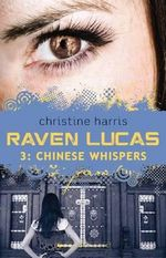 Chinese Whispers : Raven Lucas : Book 3 - Christine Harris