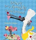 Don't Let a Spoonbill in the Kitchen! - Narelle Oliver