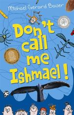 Don't Call Me Ishmael! - Michael Gerard Bauer