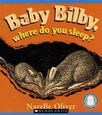 Baby Bilby, Where Do You Sleep? - Narelle Oliver