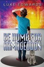 Be Home for Armageddon - Luke Edwards