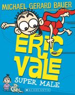 Eric Vale, Super Male : Eric Vale - Michael Gerard Bauer