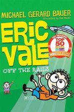 Eric Vale, Off the Rails : Eric Vale - Michael Gerard Bauer