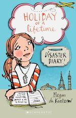 Holiday of a Lifetime : Disaster Diary! - Megan De Kantzow