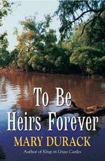 To be Heirs Forever - Mary Durack