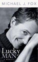 Lucky Man : Michael J. Fox : A Memoir :  Michael J. Fox Memoir - Michael J. Fox