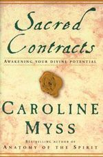 Sacred Contracts: Awakening Your Divine Potential : Awakening Your Divine Potential - Caroline M. Myss