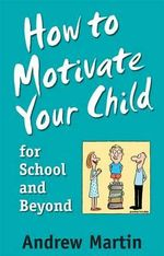 How to Motivate Your Child for School and Beyond : Concepts, Data and Tools for Social Scientists in ... - Andrew Martin