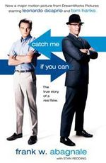 Catch ME If You Can : The Amazing True Story of the Youngest and Most Daring Con Man in the History of Fun and Profit - Frank Abagnale