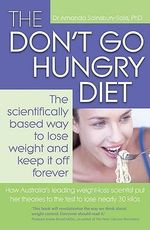 The Don't Go Hungry Diet : The Scientifically Based Way to Lose Weight and Keep it Off Forever - Amanda Sainsbury-Salis