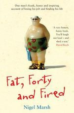 Fat, Forty and Fired - Nigel Marsh