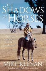 The Shadows of Horses : A Bushman's Own Story of His Life on the Land - Michael Keenan
