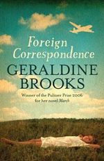 Foreign Correspondence - Geraldine Brooks