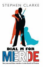 Dial M for Merde :  Sun, Sea and Blue Merde-r in the South of France - Stephen Clarke
