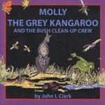 Molly the Grey Kangaroo and the Bush Cleanup Crew : A New History - John Lewis Clark