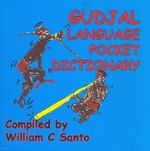 Gudjal Language Pocket Dictionary : Gudjal to English and English to Gudjal a Wordlist - William C. Santo