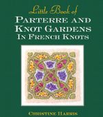Little Book of Parterre and Knot Gardens in French Knots : Little book - Christine Harris
