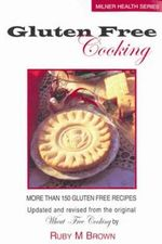 Gluten-Free Cooking : More Than 150 Gluten Free Recipes - Ruby M. Brown