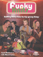 Funky Knits : Knitting Know-How for Hip Young Things - Carol Meldrum