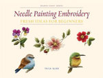Needle Painting Embroidery Fresh Ideas : Fresh Ideas for Beginners - Trish Burr