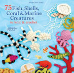 75 Fish, Shells, Coral & Marine Creatures to Knit & Crochet : Milner Craft Series - Jessica Polka