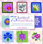 75 Knit Blocks : The Floral Motif Collection - Leslie Stanfield